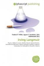 Irving Langmuir - Agnes F. Vandome, John McBrewster, Sam B Miller II