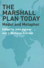 The Marshall Plan Today: Model and Metaphor - John Agnew, J. NICHOLAS ENTRIKIN