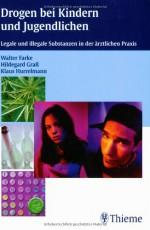 Drogen bei Kindern und Jugendlichen. Legale und illegale Substanzen in der ärztlichen Praxis. - Farke, Graß, Hurrelmann