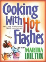 Cooking with Hot Flashes: And Other Ways to Make Middle Age Profitable - Martha Bolton