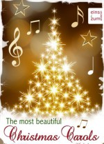 The Most Beautiful Christmas Carols - Lyrics of traditional Christmas carols that are sure to touch your heart and enrich your soul (Illustrated Edition) - James Montgomery, Charles Wesley, John Mason Neale, Ben Jonson, Henry Wadsworth Longfellow, Christina Rossetti, Edmund Hamilton Sears, Isaac Watts, John Henry Hopkins Jr., Suzanne Winkman