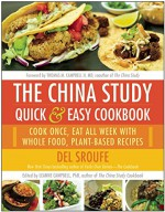 The China Study Quick & Easy Cookbook: Cook Once, Eat All Week with Whole Food, Plant-Based Recipes - Del Sroufe, LeAnne Campbell, M.D. Thomas M. Campbell II