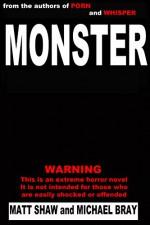 Monster: A Novel of Extreme Horror and Gore - Matt Shaw, Michael Bray