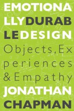 Emotionally Durable Design: Objects, Experiences and Empathy - Jonathan Chapman