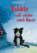 Robbie will wieder nach Hause - Wolfram Hänel, Wilfried Gebhard
