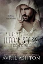 All These Hidden Scars: A Loose Ends Prequel - Avril Ashton