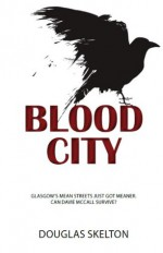Blood City (Davie McCall) - Douglas Skelton
