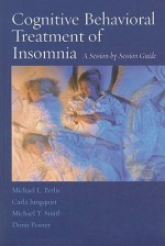 Cognitive Behavioral Treatment of Insomnia: A Session-By-Session Guide - Michael L. Perlis, Michael T. Smith, Carla Jungquist