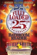 Uncle John's Fully Loaded 25th Anniversary Bathroom Reader - Bathroom Readers' Institute