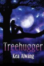 Treehugger (Based on a Dream, #1) - Kea Alwang