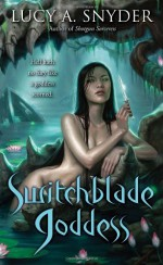 Switchblade Goddess - Lucy A. Snyder