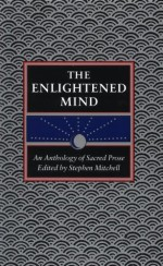 The Enlightened Mind: An Anthology of Sacred Prose - Stephen Mitchell
