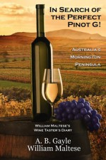 In Search of the Perfect Pinot G! Australia's Mornington Peninsula (William Maltese's Wine Taster's Diary #2) - William Maltese, A.B. Gayle