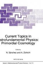 Current Topics in Astrofundamental Physics: Primordial Cosmology - N. Sanchez, Antonino Zichichi
