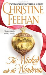 The Wicked and the Wondrous (The Twilight Before Christmas / After the Music) By Christine Feehan - -Author-