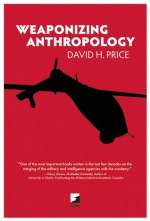 Weaponizing Anthropology: Social Science in Service of the Militarized State - David H. Price