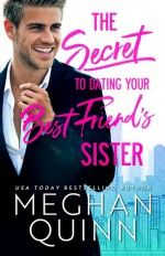 The Secret to Dating Your Best Friend's Sister - Meghan Quinn