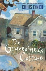 The Gravedigger's Cottage - Chris Lynch