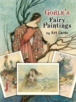 Goble's Fairy Paintings: 24 Art Cards - Warwick Goble