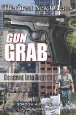 The Great New Orleans Gun Grab - Gordon Hutchinson, Todd Masson