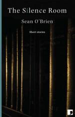 The Silence Room: Short Stories - Sean O'Brien