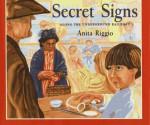Secret Signs: Along The Underground Railroad - Anita Riggio