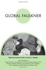 Global Faulkner (Faulkner and Yoknapatawpha Series) - Annette Trefzer, Ann J. Abadie