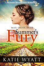 Mail Order Bride: Summer's Fury: Inspirational Historical Western (Pioneer Wilderness Romance Book 1) - Katie Wyatt