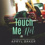 Touch Me Not: A Manwhore Series, Book 1 - Apryl Baker, Tia Sorensen, LLC Limitless Publishing