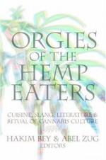 Orgies of the Hemp Eaters: Cuisine, Slang, Literature and Ritual of Cannabis Culture - Hakim Bey