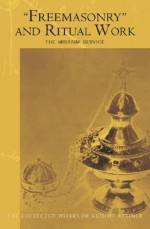 Freemasonry and Ritual Work: The Misraim Service: Texts and Documents from the Cognitive-Ritual Section - Rudolf Steiner