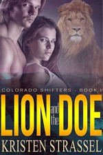 Lion and the Doe: Hot Shifter Romance (Colorado Shifters Book 1) - Kristen Strassel