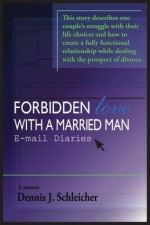 Forbidden Love with a Married Man: E-mail Diaries - Dennis J. Schleicher, Candace Bushnell, Bonnie Kaye