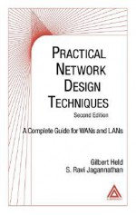 Practical Network Design Techniques: A Complete Guide For WANs and LANs, Second Edition - Gilbert Held, S. Ravi Jagannathan