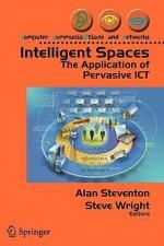 Intelligent Spaces: The Application of Pervasive Ict - Alan Steventon, Steve Wright