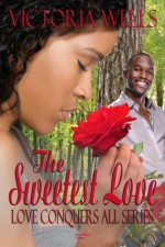 The Sweetest Love (Love Conquers All) - Victoria Wells