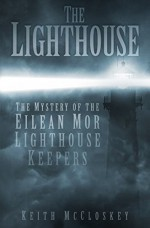 The Lighthouse: The Mystery of the Eilean Mor Lighthouse Keepers - Keith McCloskey