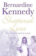 Shattered Lives - Bernardine Kennedy