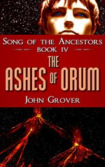 The Ashes of Orum (Song of the Ancestors Book 4) - John Grover