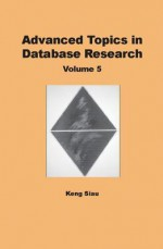 Advanced Topics in Database Research, Volume 5 - Keng Siau