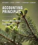 Payroll Accounting Supplement to Accompany Accounting Principles - Jerry J. Weygandt, Donald E. Kieso, Paul D. Kimmel, Barbara Trenholm, Valerie Kinnear, Cecile Laurin
