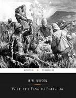 With the Flag to Pretoria - H.W. Wilson