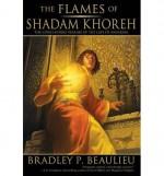 { [ THE FLAMES OF SHADAM KHOREH (LAYS OF ANUSKAYA) ] } Beaulieu, Bradley P ( AUTHOR ) Oct-21-2014 Paperback - Bradley P Beaulieu