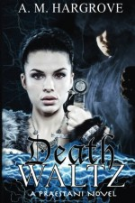 Death Waltz: A Praestani Novel Book 2 (The Praestani Series) (Volume 2) - A. M. Hargrove