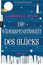 Die Widerspenstigkeit des Glücks: Roman (German Edition) - Gabrielle Zevin, Renate Orth-Guttmann