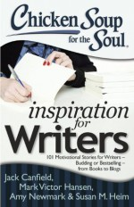 Chicken Soup for the Soul: Inspiration for Writers: 101 Motivational Stories for Writers - Budding or Bestselling - from Books to Blogs - Jack Canfield, Mark Victor Hansen, Amy Newmark, Susan M. Heim