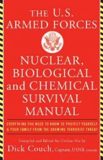 U.S. Armed Forces Nuclear, Biological and Chemical Survival Manual - Dick Couch, George Galdorisi