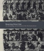 "Recarving China�s Past: Art, Archaeology and Architecture of the ""Wu Family Shrines"" - Cary Y. Liu, Michael Nylan, Anthony Barbieri-Low, Michael Loewe"