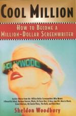 Cool Million: How to Become a Million-Dollar Screenwriter - Sheldon Woodbury