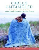 Cables Untangled: An Exploration of Cable Knitting - Melissa Leapman